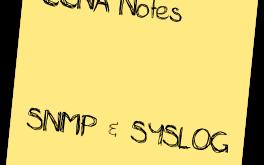 CCNA Notes - SNMP & SYSLOG