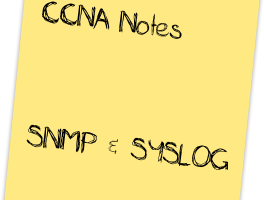 CCNA Notes: Simple Network Management Protocol (SNMP) & Syslog