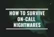 How to Survive On-call Nightmares