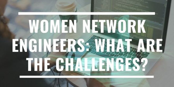 Women Network Engineers: Career, Culture, and Challenges