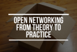 Open Networking from theory to practice