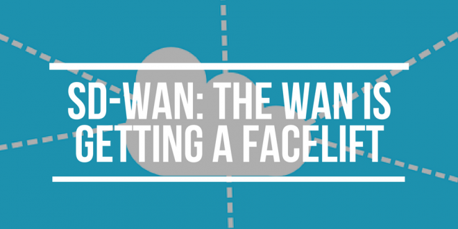 Software Defined WAN: the Wide Area Network is getting a facelift