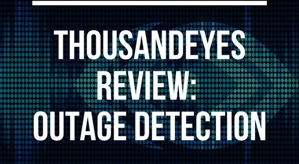 ThousandEyes review: Outage Detection