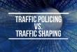 Traffic Policing vs. Traffic Shaping