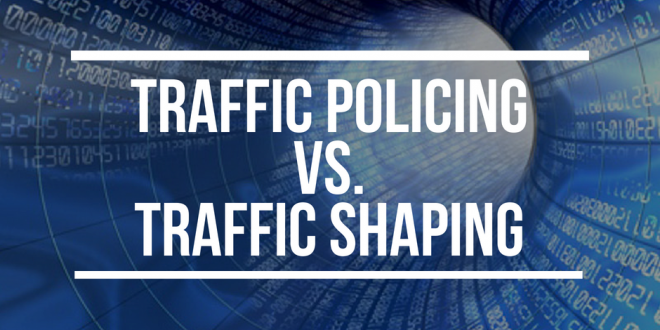 Traffic Policing vs. Traffic Shaping