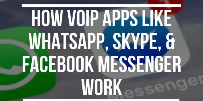 How VoIP apps like Skype, WhatsApp, and Facebook Messenger work