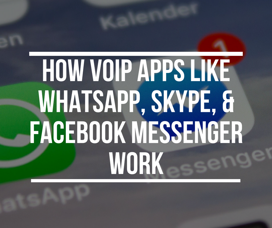 How VoIP apps Skype, WhatsApp, and Facebook Messenger work