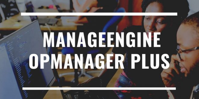 A Holistic IT Operations Management Approach with ManageEngine OpManager Plus