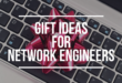 12 Christmas Gifts Ideas for Network Engineers (2017)