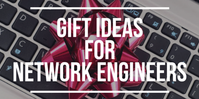 13 Christmas Gifts Ideas for Network Engineers (2018)