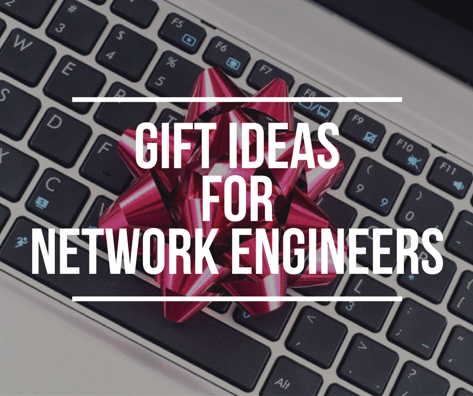 13 Christmas Gifts Ideas For Network Engineers 2018