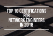 Top 10 certifications for Network Engineers in 2018