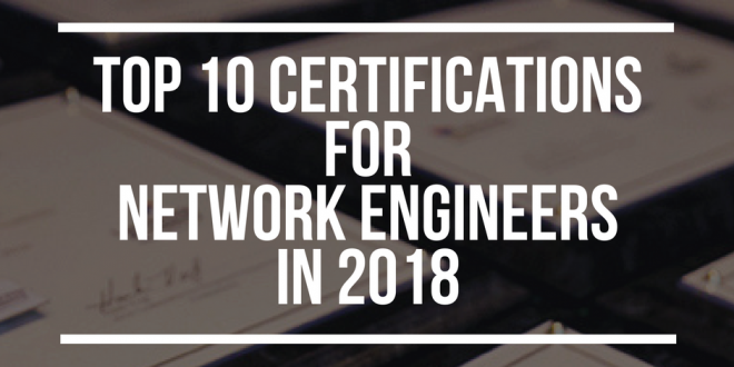 Top 10 certifications for Network Engineers