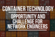 Container technology: opportunity and challenge for network engineers