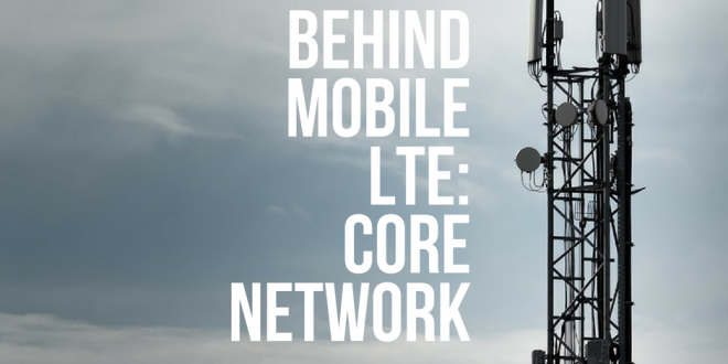 Behind Mobile LTE: Core Network