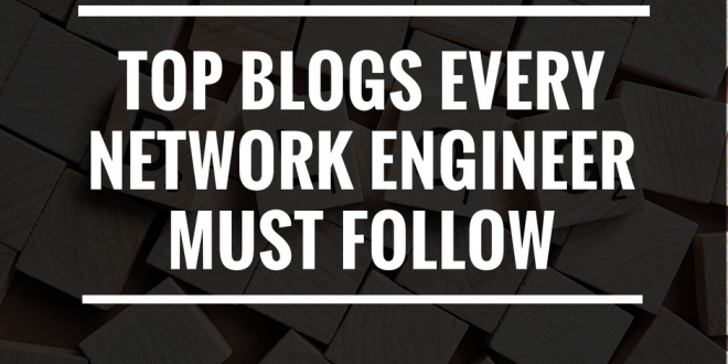 The Best Blogs Every Network Engineer Must Follow