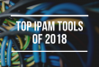IP Address Management Tools: Best IPAM Tools for 2018